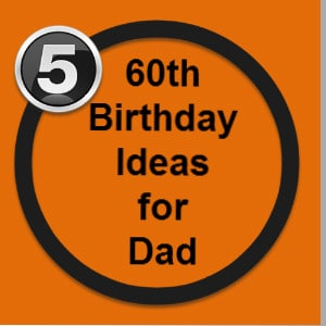 60th Birthday Ideas For Dad Kims Five Things