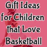 Childrens Gifts for Basketball Lovers