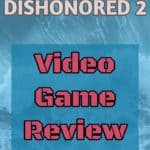 Dishonored 2 Video Game Review 2017