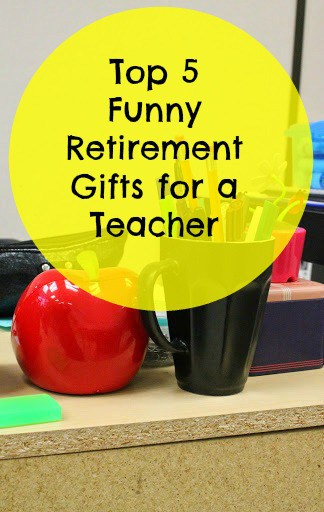 funny retirement gifts for teachers home ideas