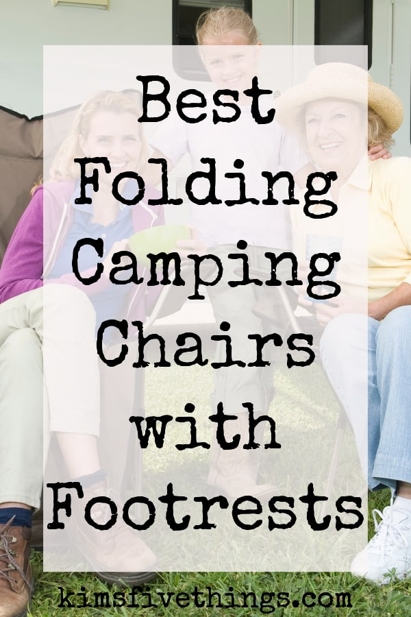 top rated folding camping chairs with footrests