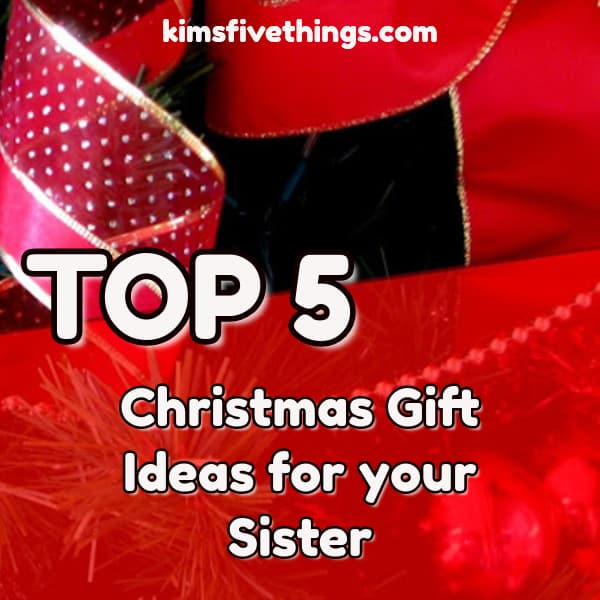 top 5 Christmas gift ideas for a sister